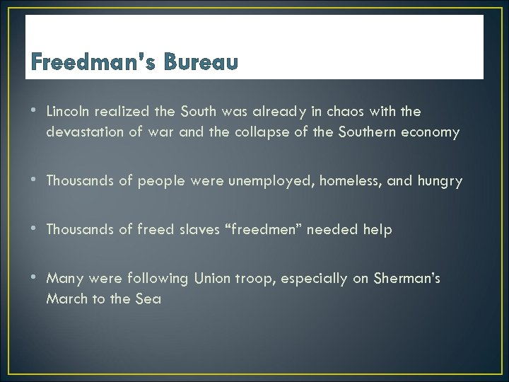 Freedman's Bureau • Lincoln realized the South was already in chaos with the devastation