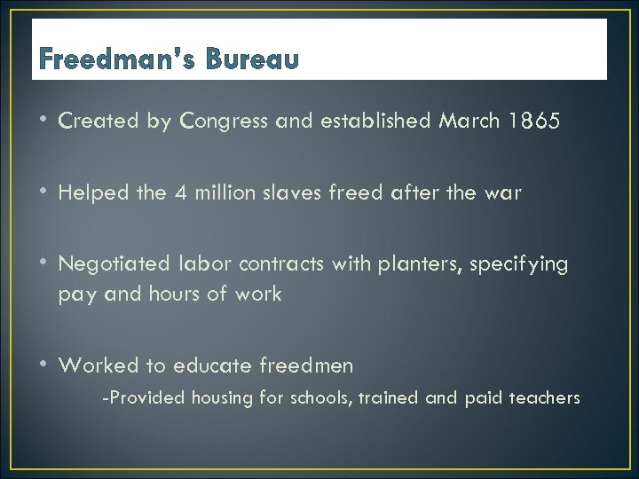 Freedman's Bureau • Created by Congress and established March 1865 • Helped the 4
