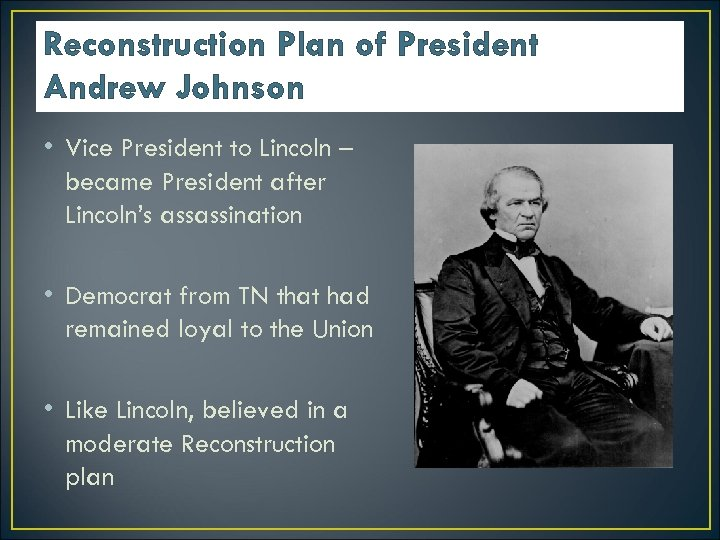 Reconstruction Plan of President Andrew Johnson • Vice President to Lincoln – became President