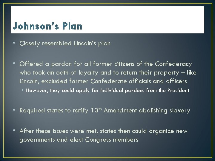 Johnson's Plan • Closely resembled Lincoln's plan • Offered a pardon for all former