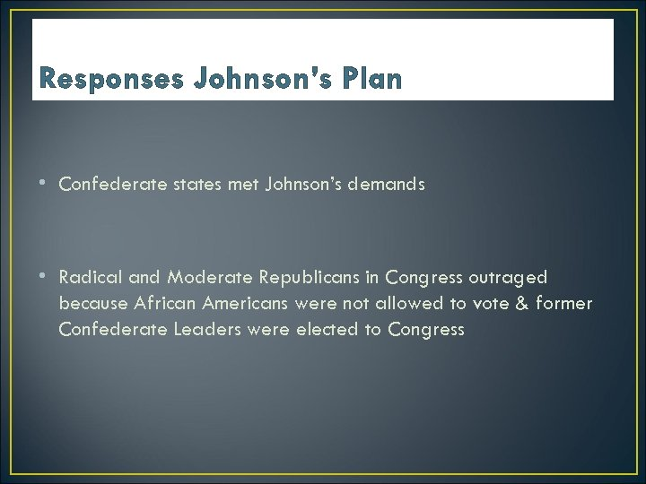 Responses Johnson's Plan • Confederate states met Johnson's demands • Radical and Moderate Republicans