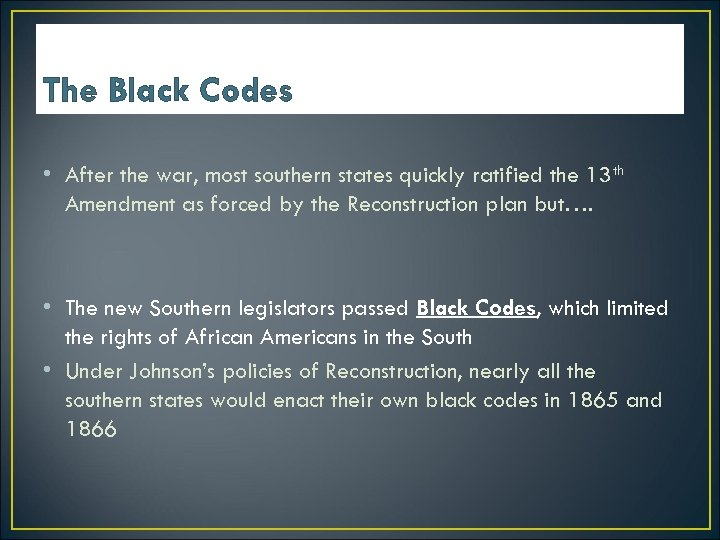 The Black Codes • After the war, most southern states quickly ratified the 13