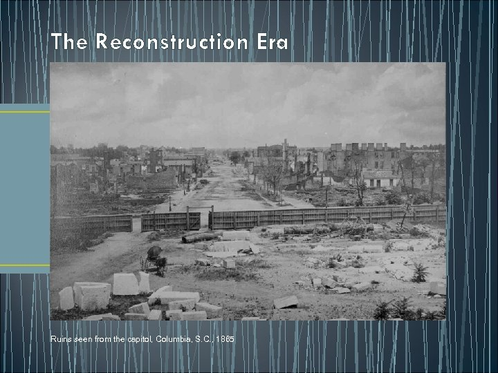 The Reconstruction Era Ruins seen from the capitol, Columbia, S. C. , 1865