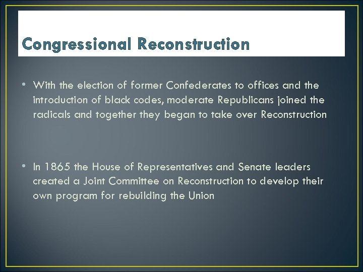 Congressional Reconstruction • With the election of former Confederates to offices and the introduction