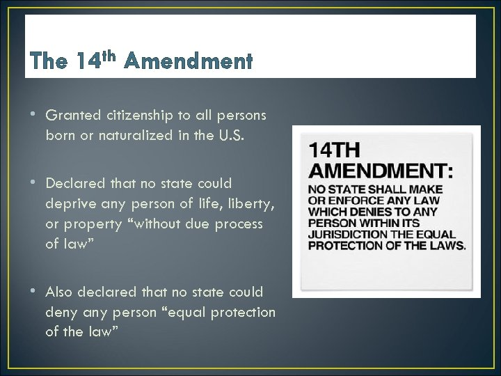 The 14 th Amendment • Granted citizenship to all persons born or naturalized in