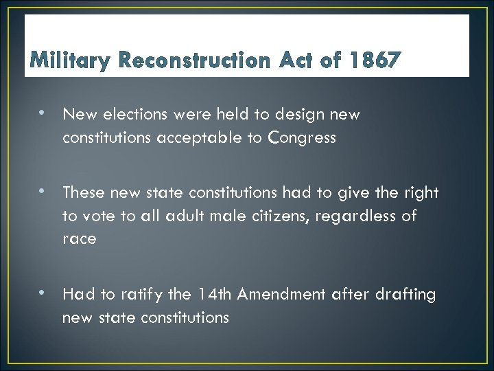Military Reconstruction Act of 1867 • New elections were held to design new constitutions