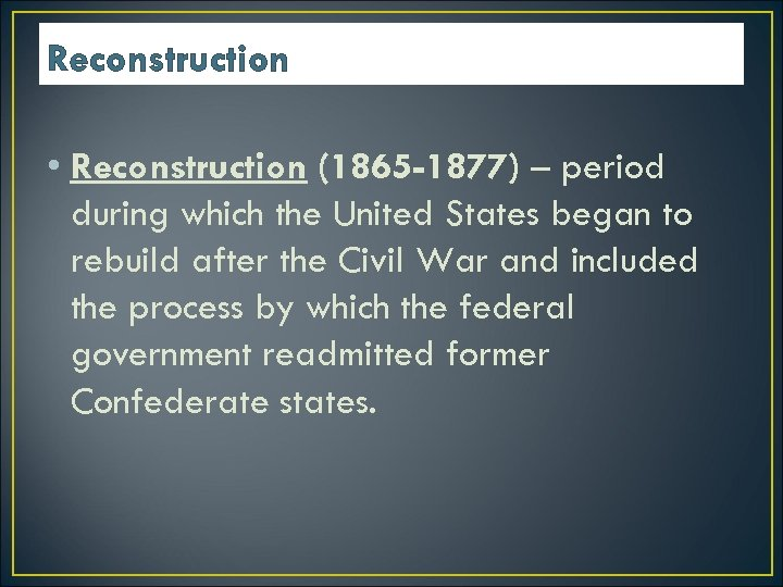 Reconstruction • Reconstruction (1865 -1877) – period during which the United States began to