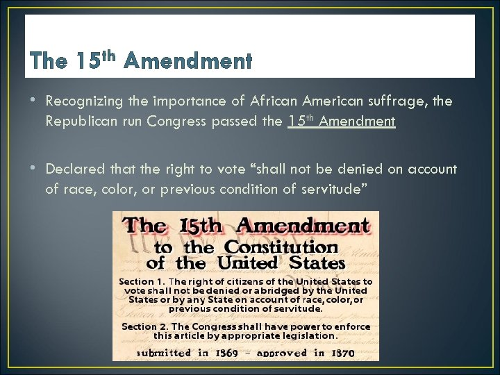 The 15 th Amendment • Recognizing the importance of African American suffrage, the Republican