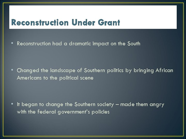 Reconstruction Under Grant • Reconstruction had a dramatic impact on the South • Changed