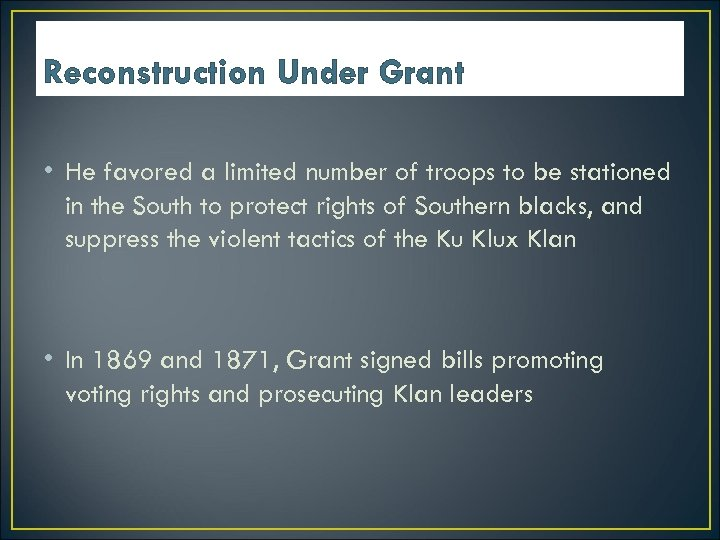 Reconstruction Under Grant • He favored a limited number of troops to be stationed