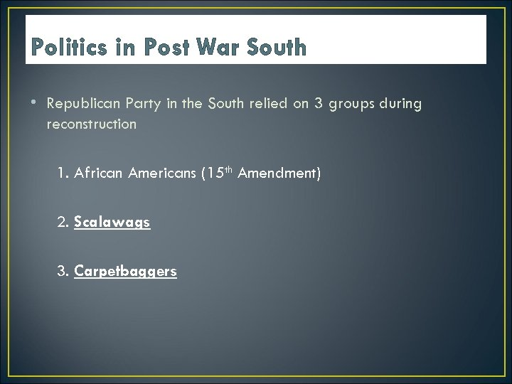 Politics in Post War South • Republican Party in the South relied on 3