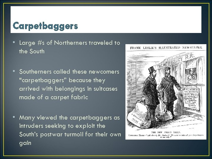 Carpetbaggers • Large #s of Northerners traveled to the South • Southerners called these