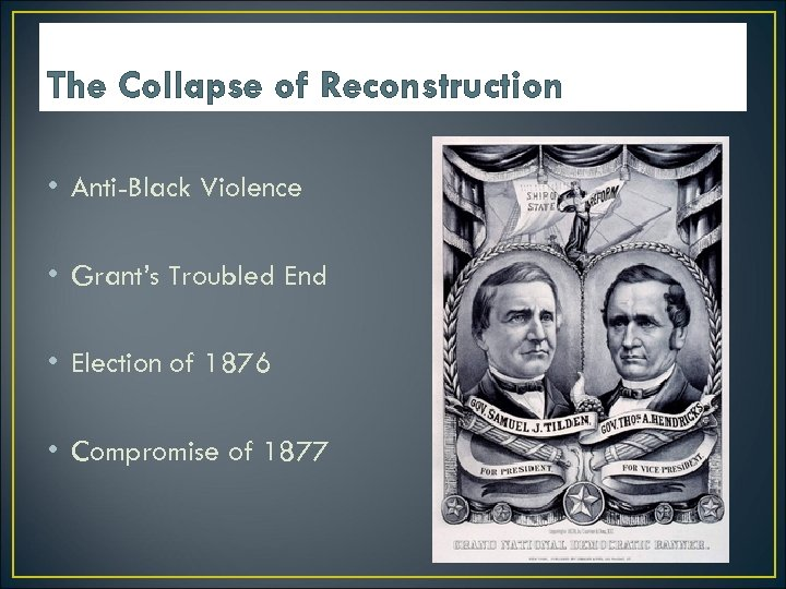 The Collapse of Reconstruction • Anti-Black Violence • Grant's Troubled End • Election of