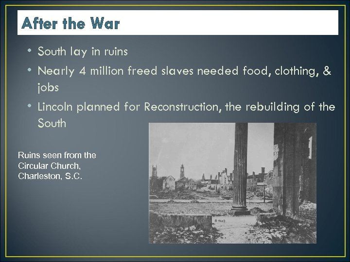 After the War • South lay in ruins • Nearly 4 million freed slaves