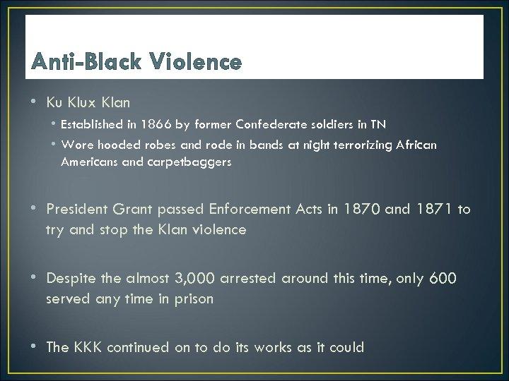 Anti-Black Violence • Ku Klux Klan • Established in 1866 by former Confederate soldiers