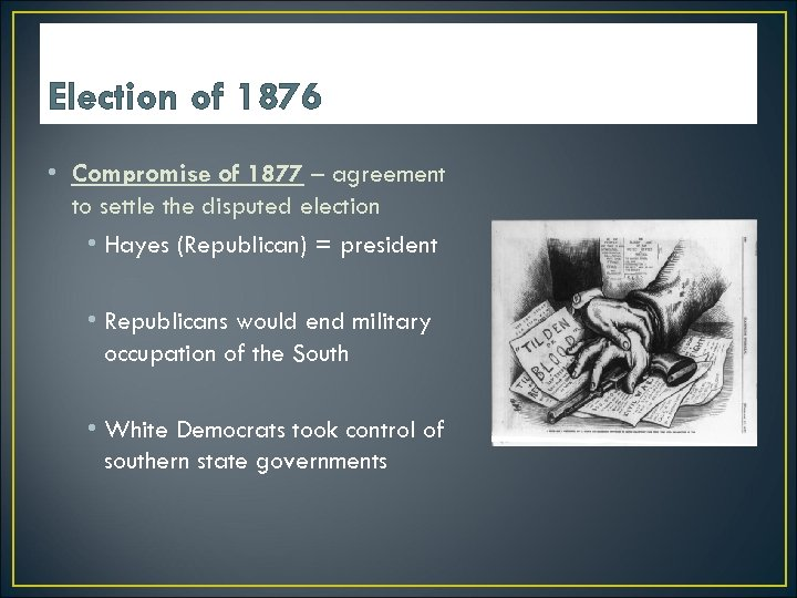 Election of 1876 • Compromise of 1877 – agreement to settle the disputed election