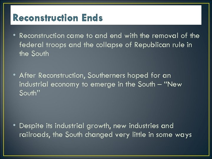 Reconstruction Ends • Reconstruction came to and end with the removal of the federal