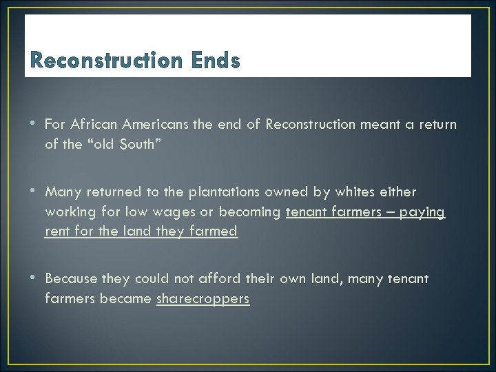 Reconstruction Ends • For African Americans the end of Reconstruction meant a return of