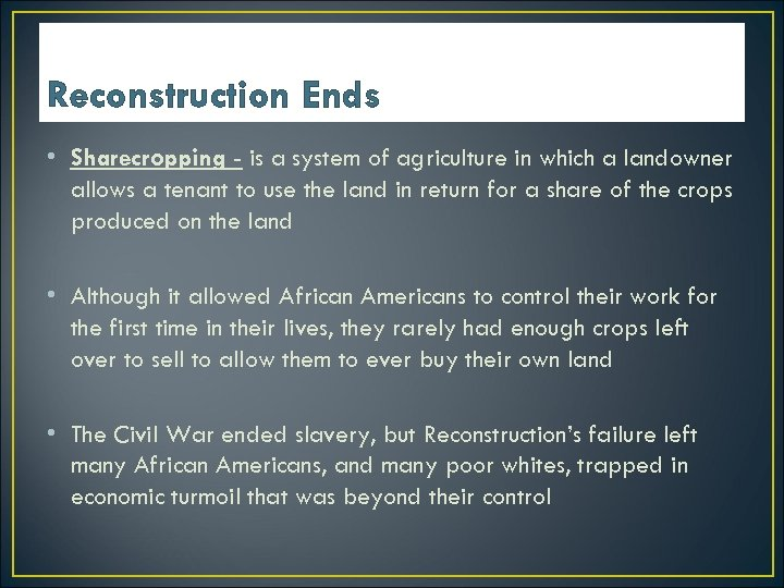 Reconstruction Ends • Sharecropping - is a system of agriculture in which a landowner