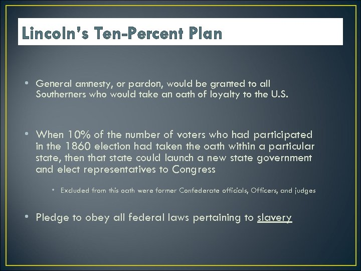 Lincoln's Ten-Percent Plan • General amnesty, or pardon, would be granted to all Southerners