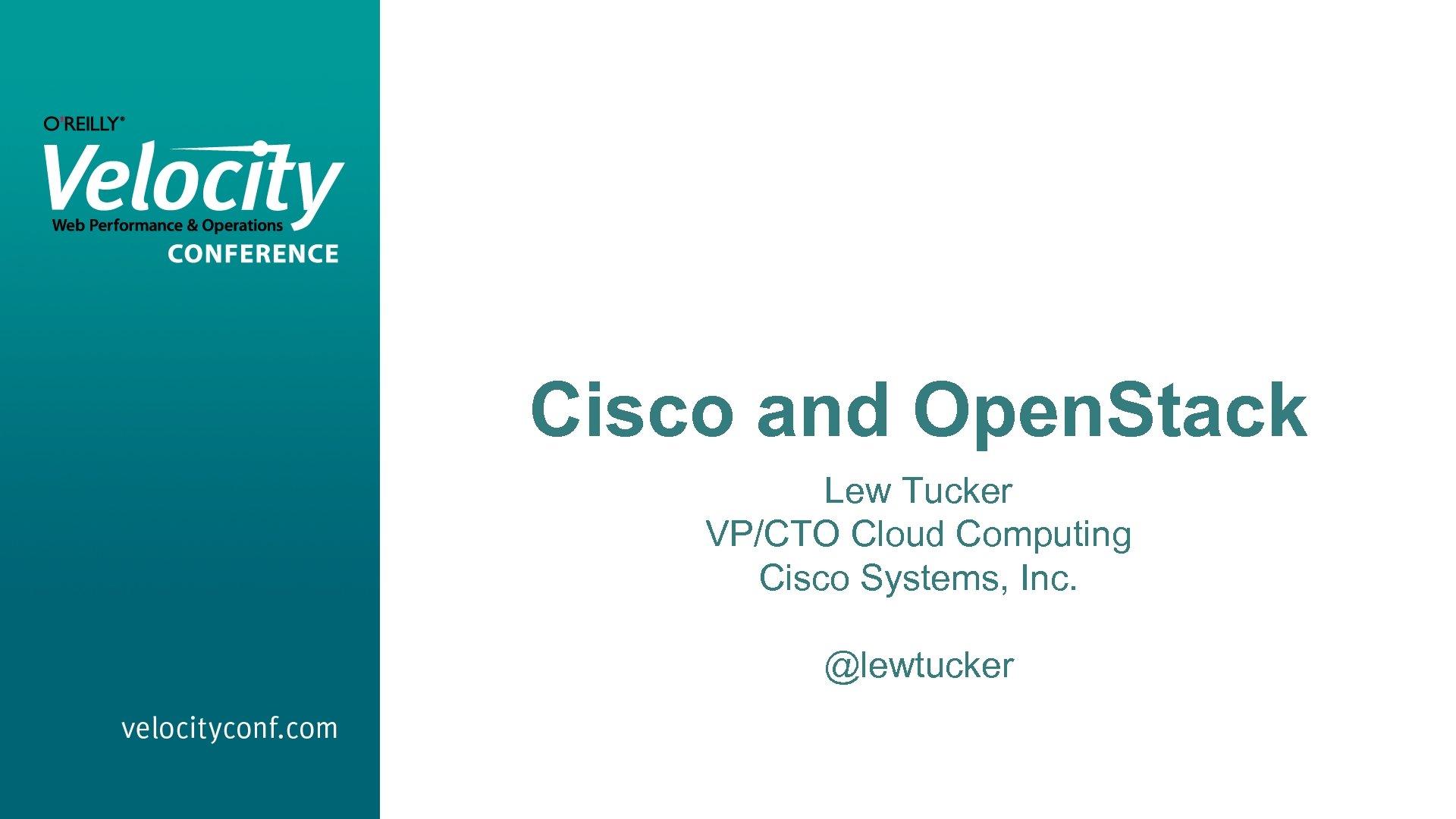 Cisco and Open. Stack Lew Tucker VP/CTO Cloud Computing Cisco Systems, Inc. @lewtucker