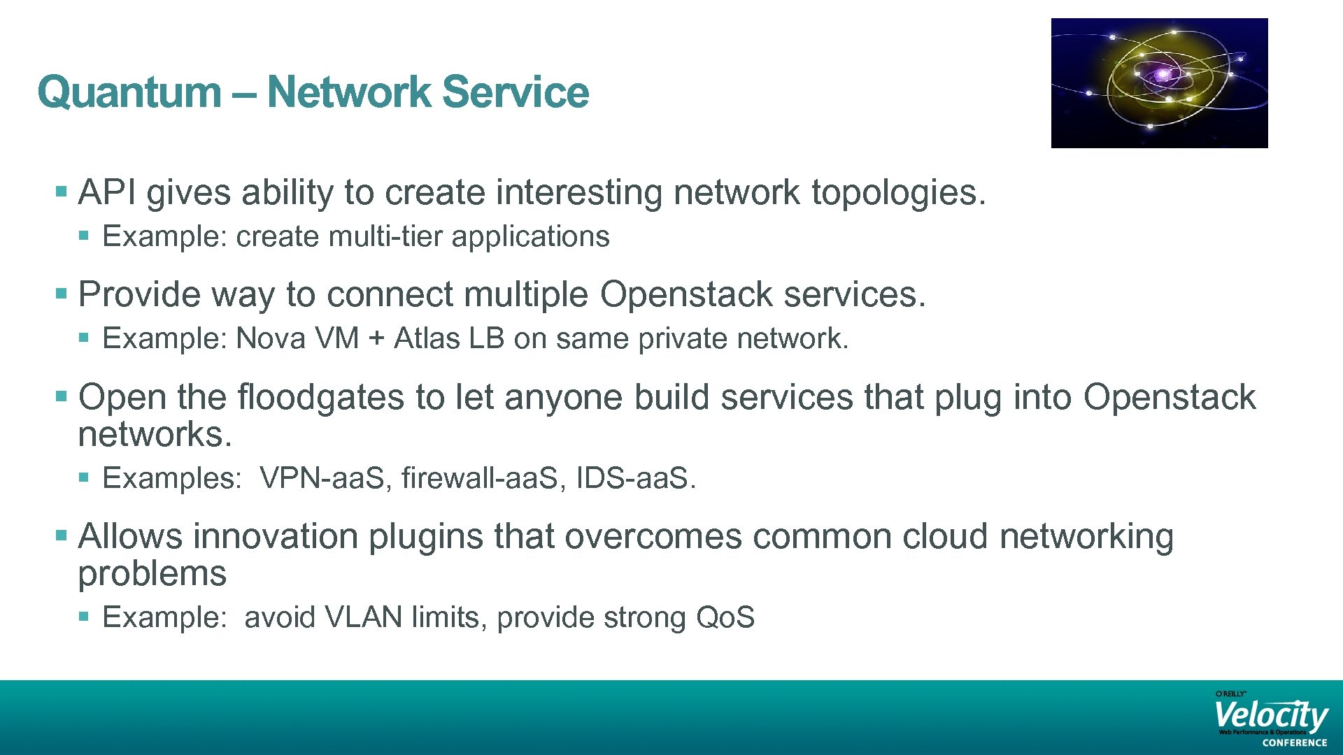 Quantum – Network Service § API gives ability to create interesting network topologies. §