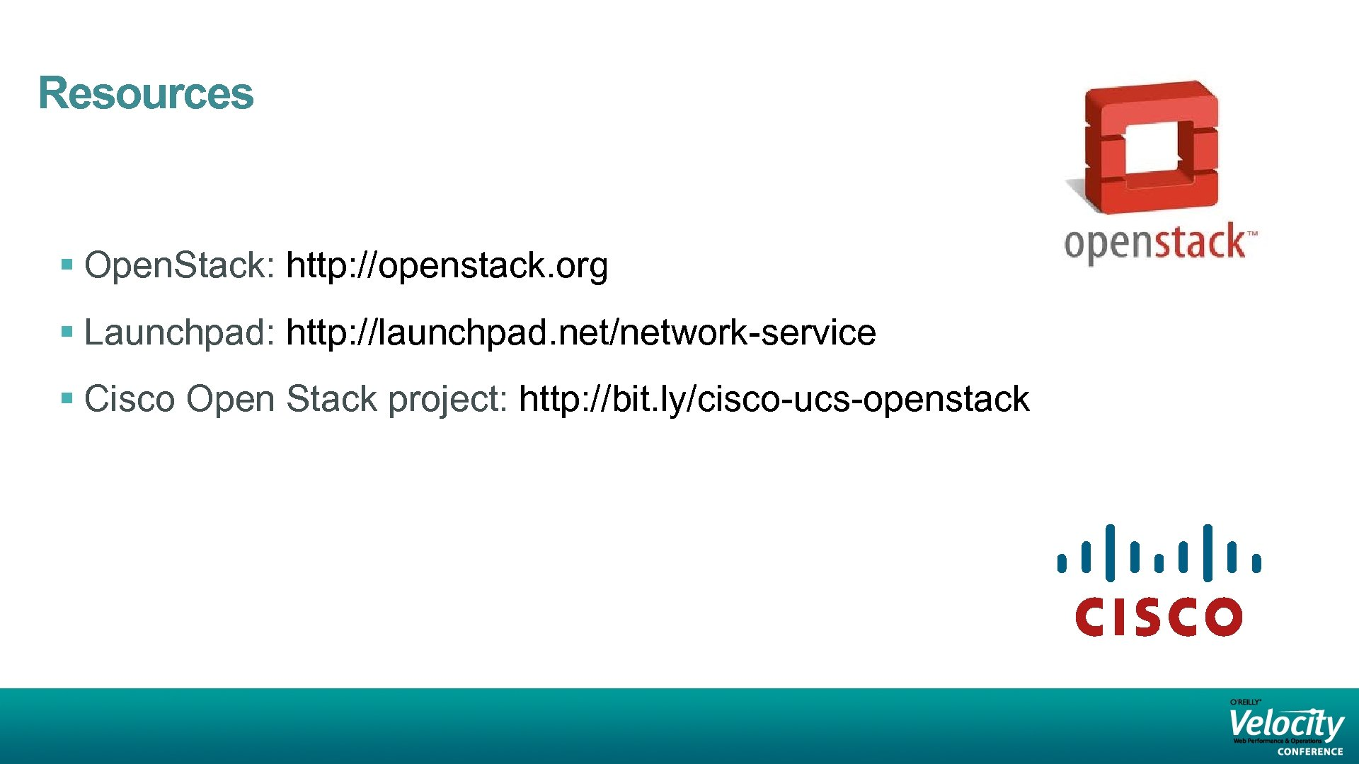 Resources § Open. Stack: http: //openstack. org § Launchpad: http: //launchpad. net/network-service § Cisco
