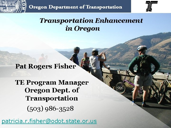 Transportation Enhancement in Oregon Pat Rogers Fisher TE Program Manager Oregon Dept. of Transportation