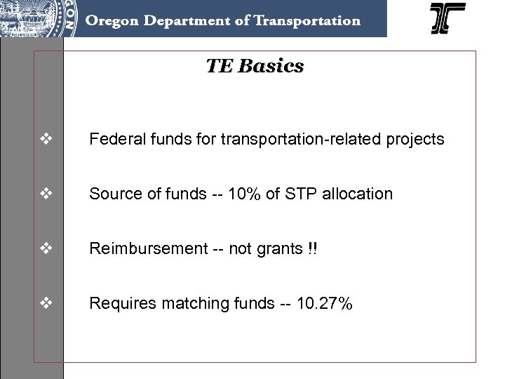 TE Basics v Federal funds for transportation-related projects v Source of funds -- 10%