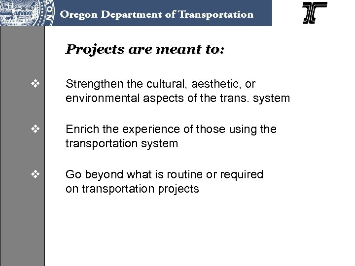 Projects are meant to: v Strengthen the cultural, aesthetic, or environmental aspects of the