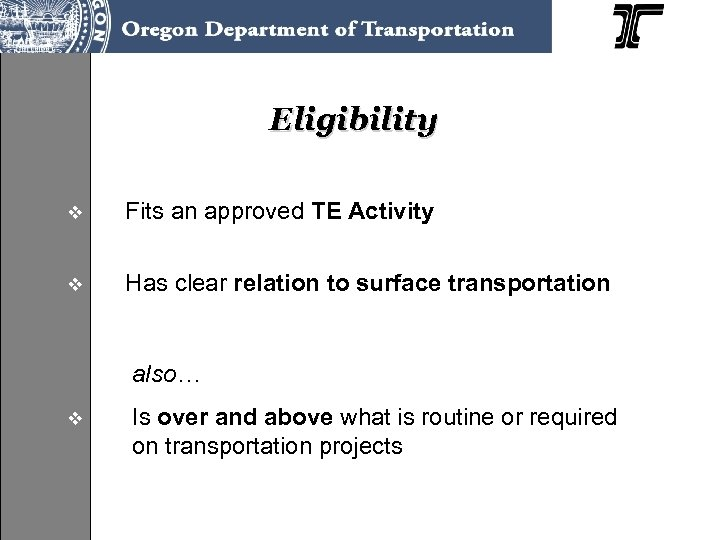 Eligibility v Fits an approved TE Activity v Has clear relation to surface transportation