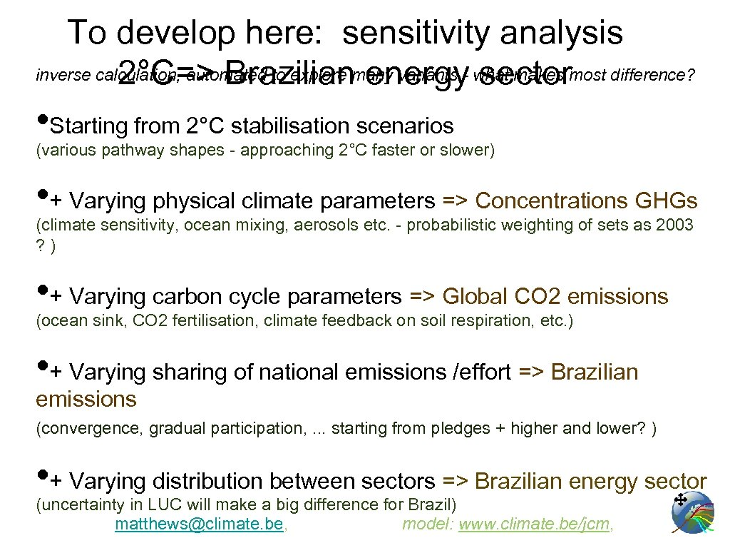 To develop here: sensitivity analysis inverse calculation, automated to explore many variants - what