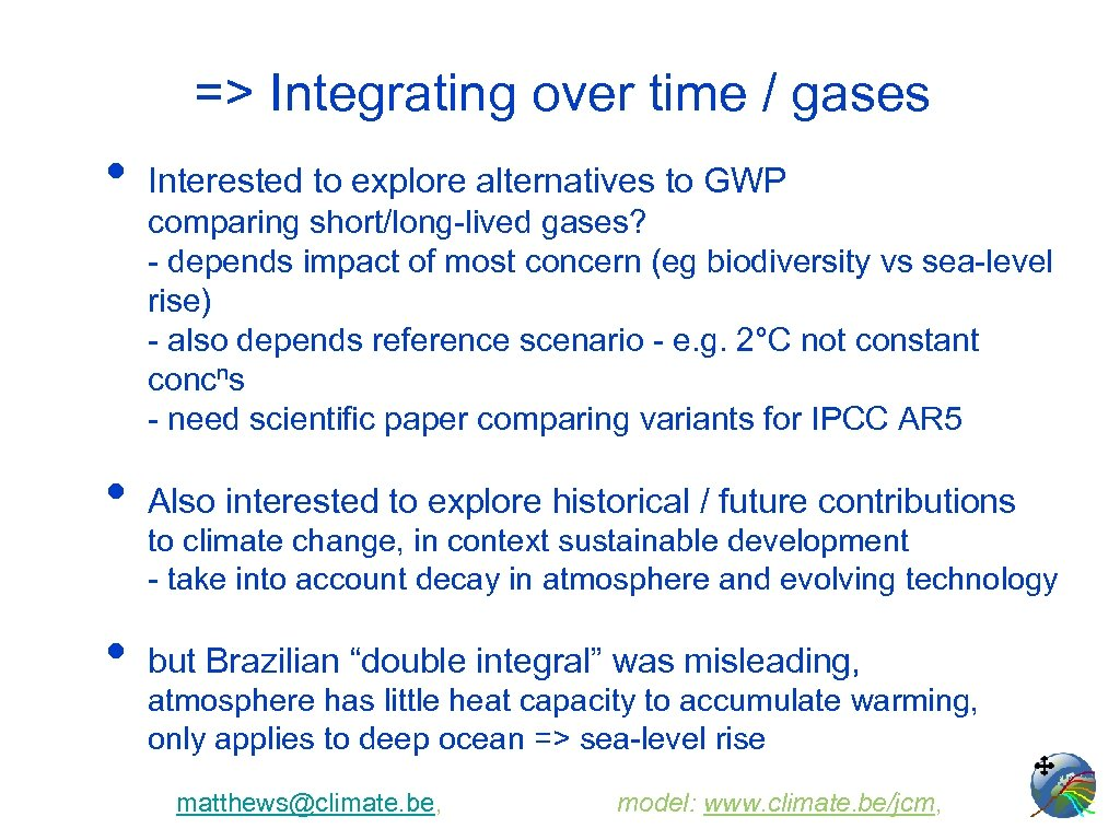 => Integrating over time / gases • Interested to explore alternatives to GWP •