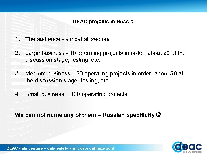 DEAC projects in Russia 1. The audience - almost all sectors 2. Large business