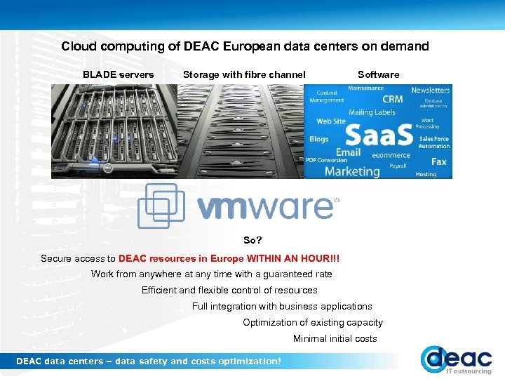 Cloud computing of DEAC European data centers on demand BLADE servers Storage with fibre