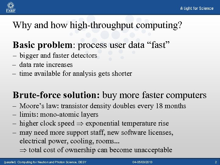 """Why and how high-throughput computing? Basic problem: process user data """"fast"""" – bigger and"""