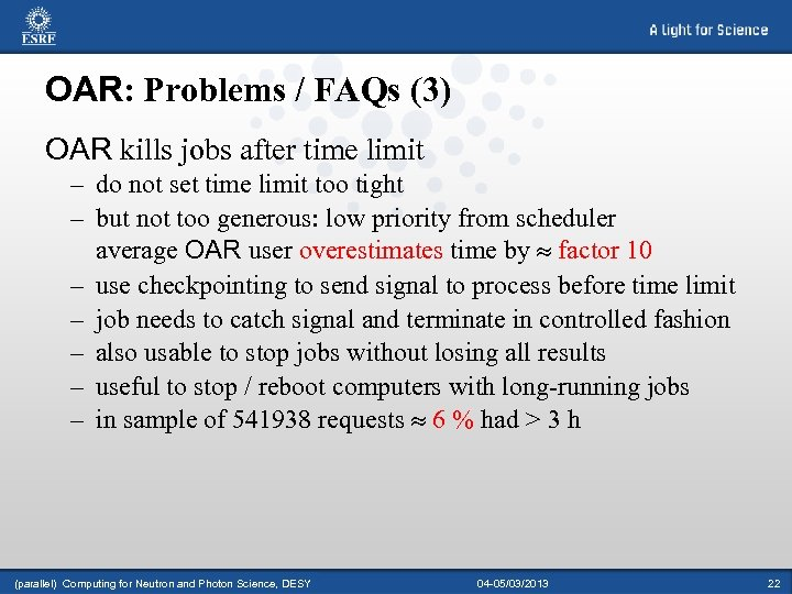 OAR: Problems / FAQs (3) OAR kills jobs after time limit – do not