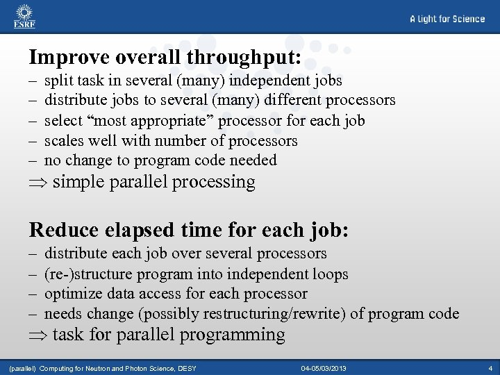 Improve overall throughput: – – – split task in several (many) independent jobs distribute
