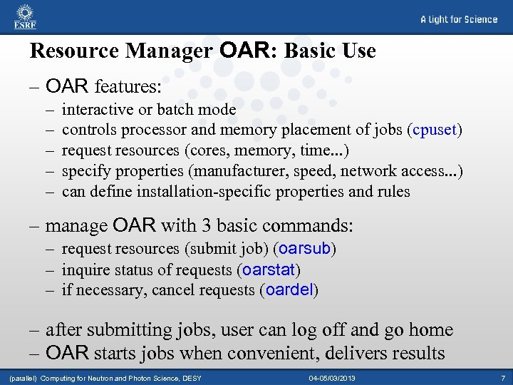 Resource Manager OAR: Basic Use – OAR features: – – – interactive or batch