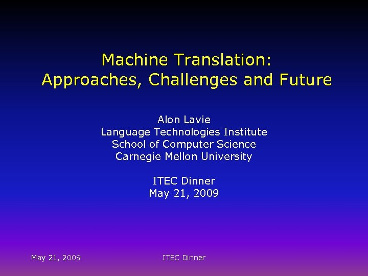 Machine Translation: Approaches, Challenges and Future Alon Lavie Language Technologies Institute School of Computer