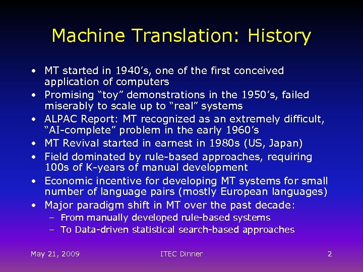 Machine Translation: History • MT started in 1940's, one of the first conceived application