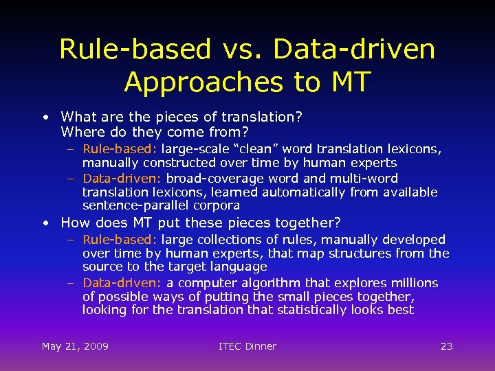 Rule-based vs. Data-driven Approaches to MT • What are the pieces of translation? Where
