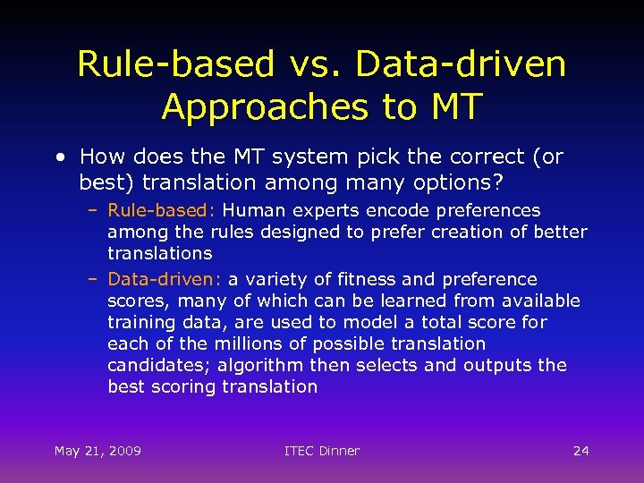 Rule-based vs. Data-driven Approaches to MT • How does the MT system pick the