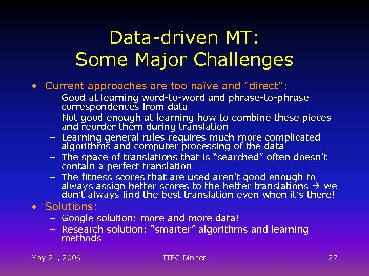 "Data-driven MT: Some Major Challenges • Current approaches are too naïve and ""direct"": –"