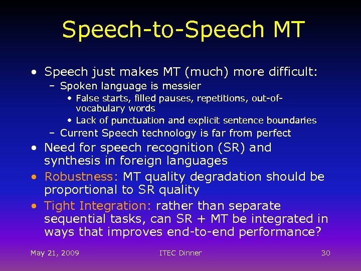 Speech-to-Speech MT • Speech just makes MT (much) more difficult: – Spoken language is