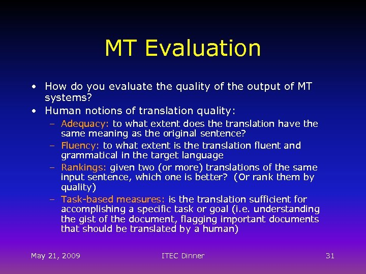 MT Evaluation • How do you evaluate the quality of the output of MT