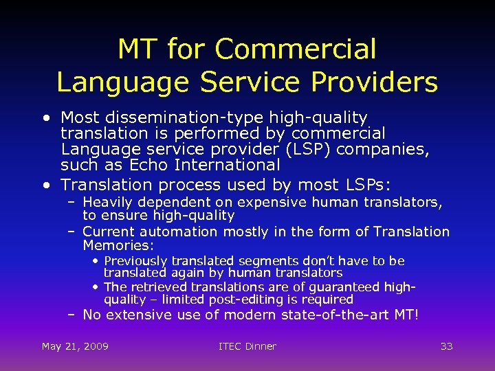 MT for Commercial Language Service Providers • Most dissemination-type high-quality translation is performed by
