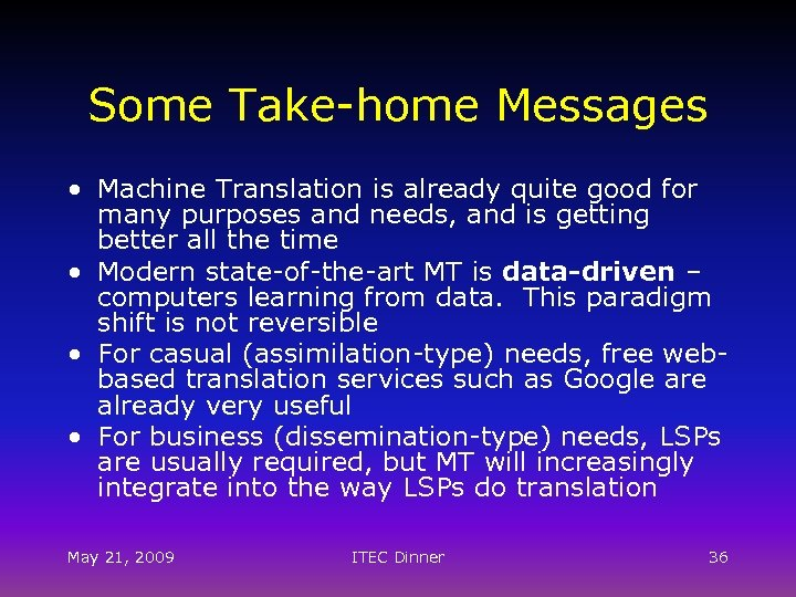 Some Take-home Messages • Machine Translation is already quite good for many purposes and