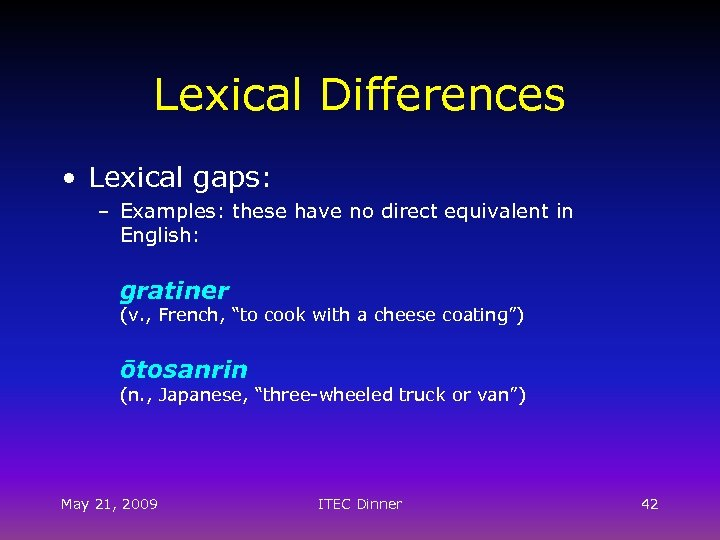 Lexical Differences • Lexical gaps: – Examples: these have no direct equivalent in English: