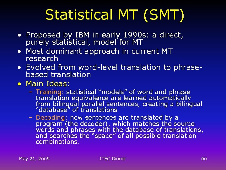 Statistical MT (SMT) • Proposed by IBM in early 1990 s: a direct, purely